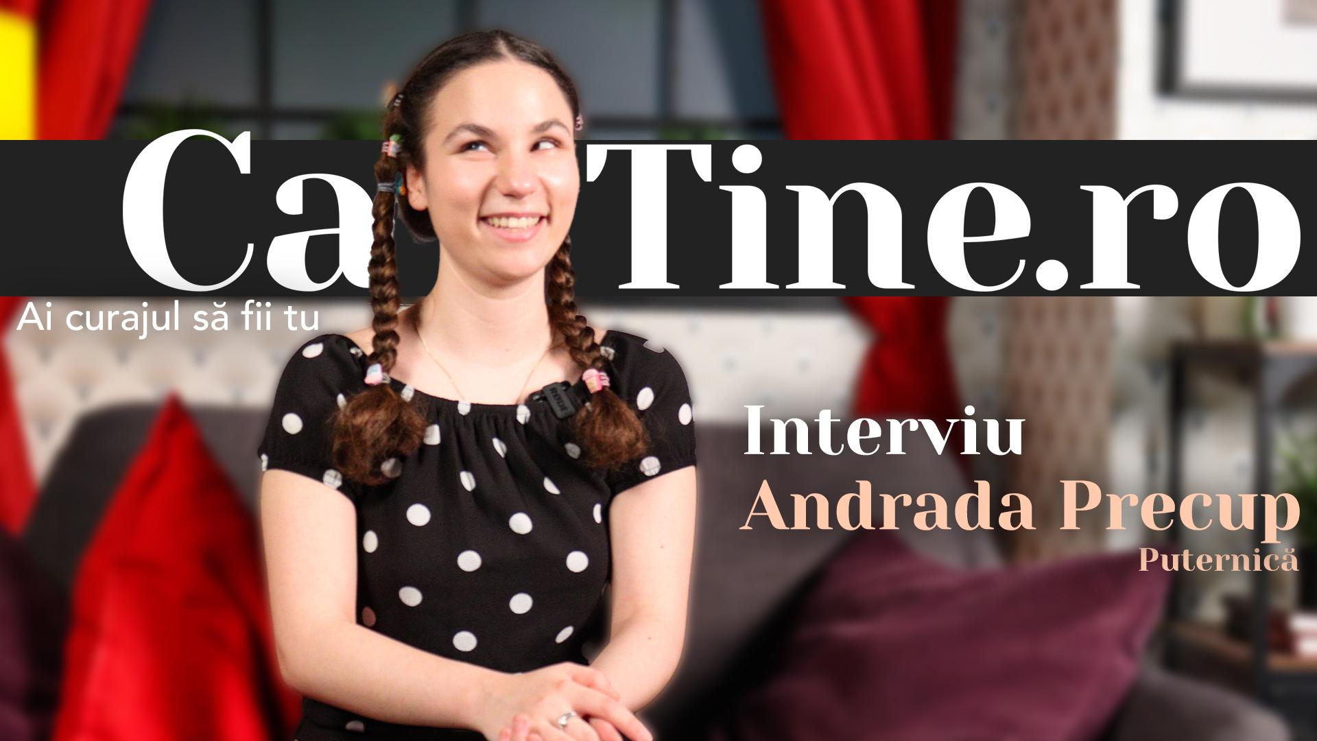 CaTine.Ro - Interviu Andrada Precup - Puternică