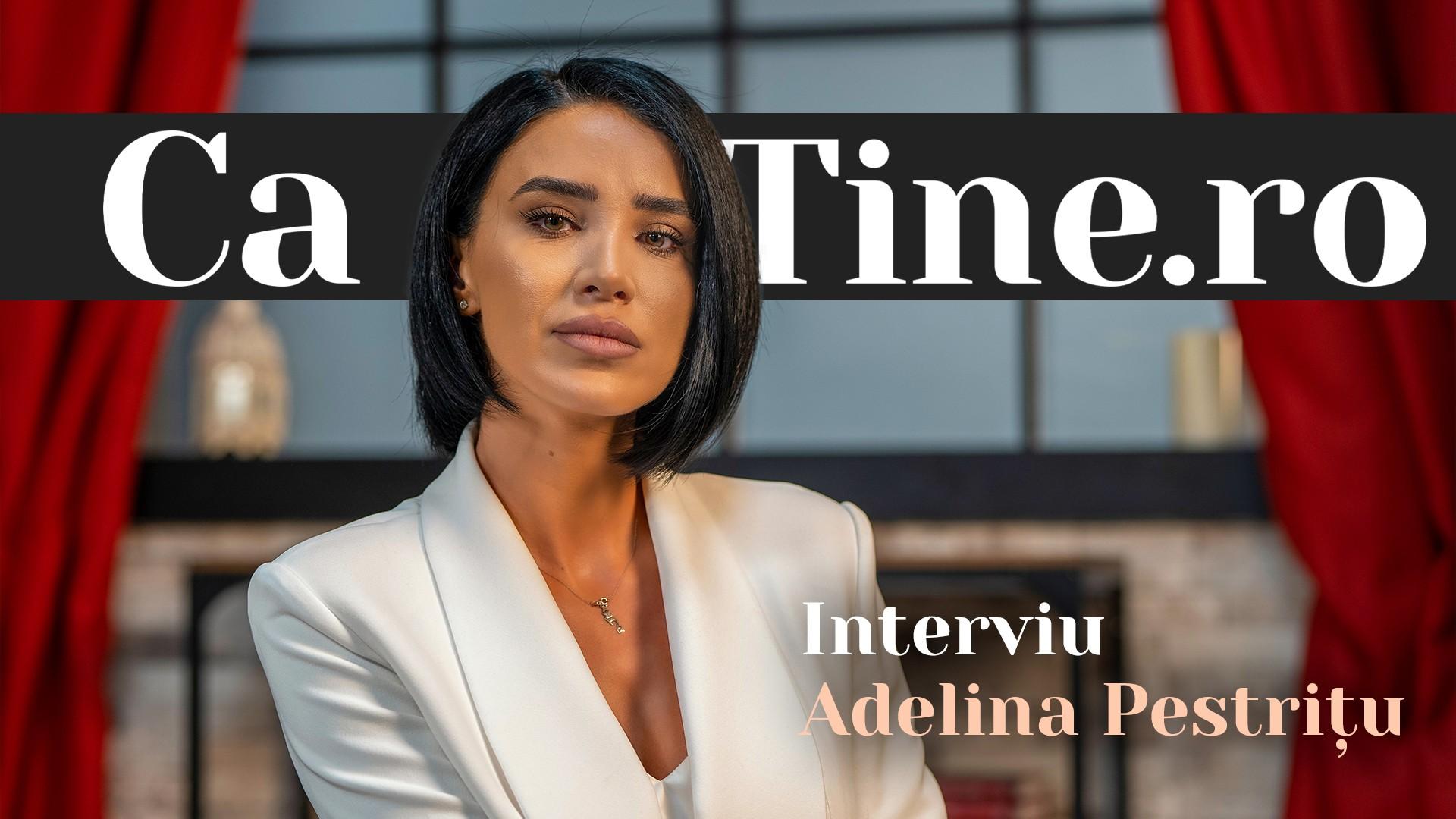 CaTine.ro - Interviu - Adelina Pestrițu - Independentă